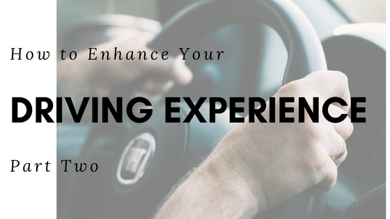 How To Enhance Your Driving Experience: Part 2