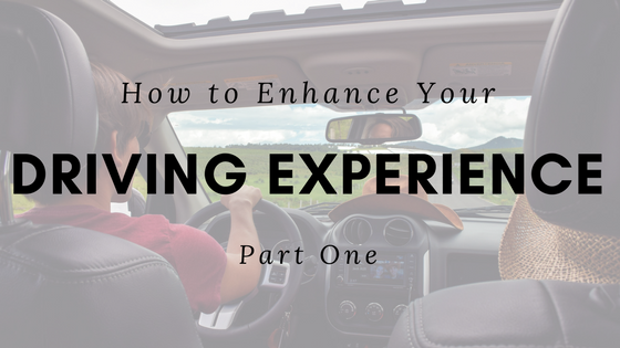 How to Enhance Your Driving Experience – Part 1
