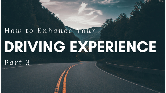 How to Enhance Your Driving Experience – Part 3